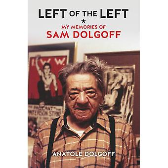 Left of the Left - My Memories of Sam Dolgoff by Anatole Dolgoff - 978