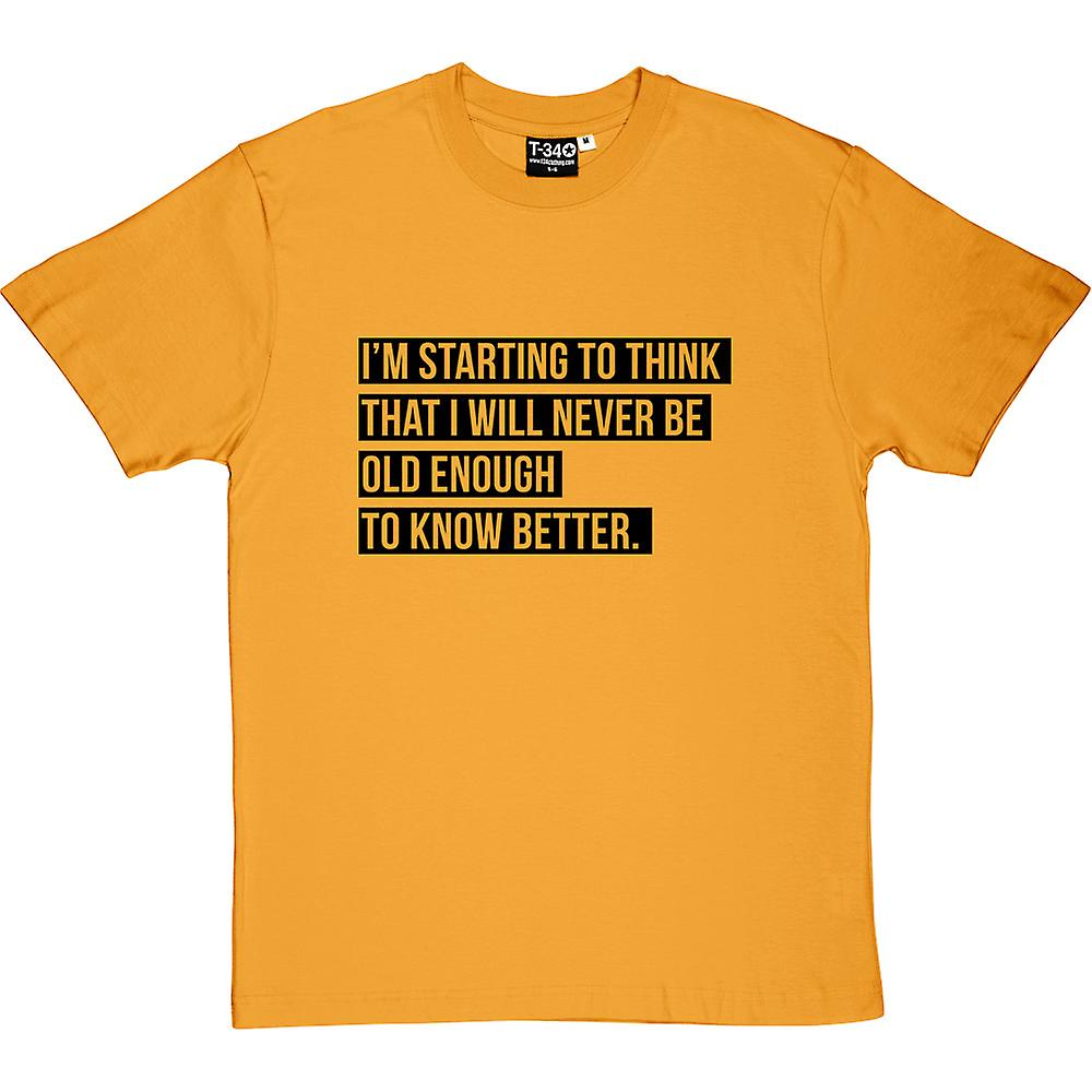 I Will Never Be Old Enough To Know Better Men's T-Shirt