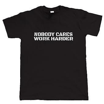 Who Cares Work Harder, Mens T Shirt   Guest Artist JG