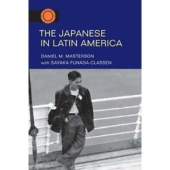 The Japanese in Latin America by Daniel M. Masterson - Funada-Classen