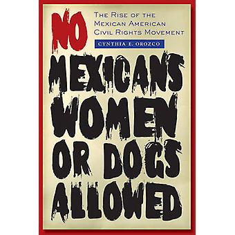No Mexicans - Women - or Dogs Allowed - The Rise of the Mexican Americ