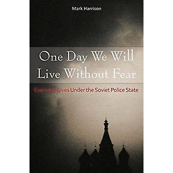 One Day We Will Live Without Fear - Everyday Lives Under the Soviet Po