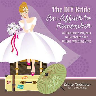The DIY Bride an Affair to Remember - 40 Fantastic Projects to Celebra