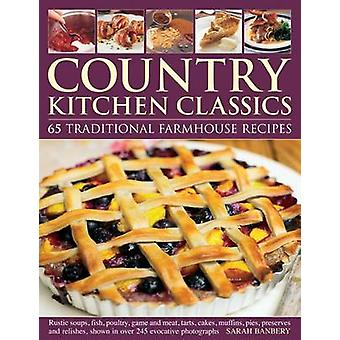 Country Kitchen Classics - 65 Traditional Farmhouse Recipes  - Rustic S