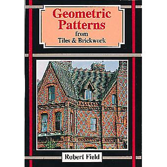 Geometric Patterns from Tiles and Brickwork by Robert Field - 9781899