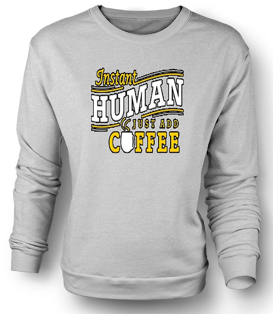 Mens Sweatshirt Instant human, just add Coffee