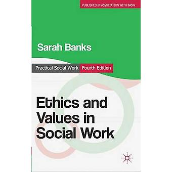 Ethics and Values in Social Work (4th Revised edition) by Sarah Banks