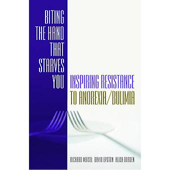 Biting the Hand That Starves You - Inspiring Resistance to Anorexia/Bu