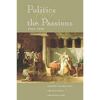 Politics and the Passions - 1500-1850 by Victoria Kahn - Neil Saccama