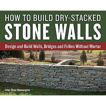 How to Build Dry-Stacked Stone Walls - Design and Build Walls - Bridge