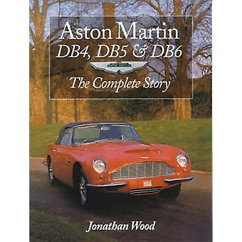 Aston Martin DB4 - DB5 and DB6 - The Complete Story (New edition) by J