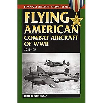 Flying American Combat Aircraft of World War 2: 1939-45 (Stackpole Military History)