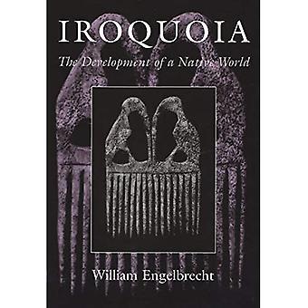 Iroquoia: Die Entwicklung einer nativen Welt (die Irokesen & ihren Nachbarn)