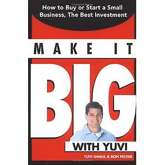 Machen Sie es groß mit Yuvi: Wie man kaufen oder starten Sie ein kleines Unternehmen, die beste Investition