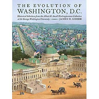 The Evolution of Washington, DC: Historical Selections from the Albert H. Small Washingtoniana Collection at the...