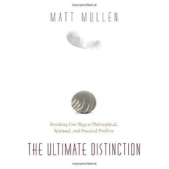 Ultimate Distinction: Resolving Our Biggest Philosophical, Spiritual & Practical Problem (Mind Body Spirit)
