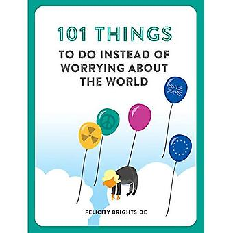 101 Things to do instead of worrying about the world - 101 Things 3