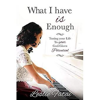 What I Have Is Enough: Tuning Your Life to Your God-Given Potential