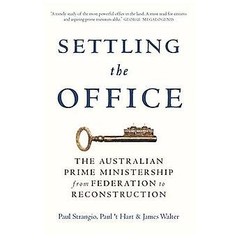 Settling the Office - The Australian Prime Ministership from Federatio