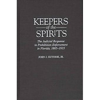Keepers of the Spirits The Judicial Response to Prohibition Enforcement in Florida 18851935 by Guthrie & John J.