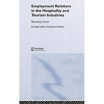 Employment Relations in the Hospitality and Tourism Industries by Lucas & Rosemary E.