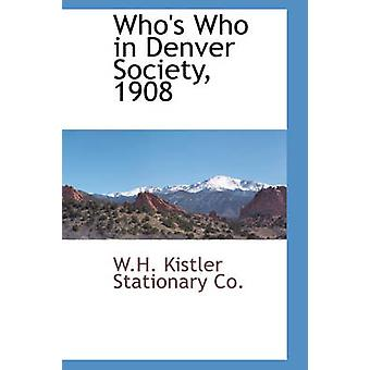 Who is Who in Denver Gesellschaft 1908 von Kistler stationäre Co. & w.h.