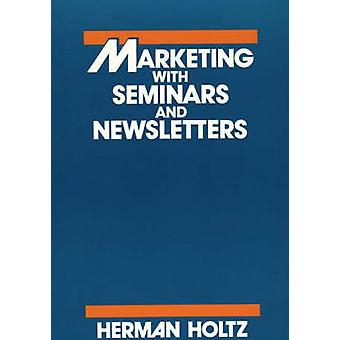 Marketing with Seminars and Newsletters by Holtz & Herman
