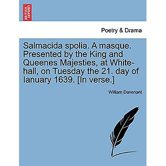 Salmacida spolia. A masque. Presented by the King and Queenes Majesties at Whitehall on Tuesday the 21. day of Ianuary 1639. In verse. by Davenant & William