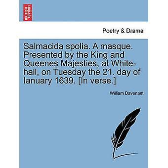 Salmacida spolia. En maske. Presentert av kongen og Queenes Majesteter på Whitehall tirsdag 21. dagen for Ianuary 1639. I vers. av Davenant & William