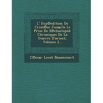 L 遠征 De Crimee Jusqula ラ価格デ セバストポル Chroniques デ ラ Guerre Dorient ボリューム 2.Bazancourt ・ セザール Lecat によって