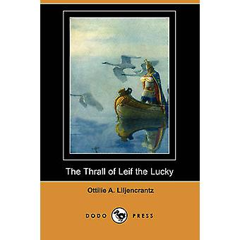 The Thrall of Leif the Lucky Dodo Press by Liljencrantz & Ottilie A.