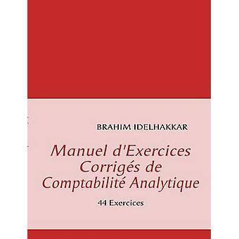 Manuel dExercices Corrigs de Comptabilit Analytique by IDELHAKKAR & Brahim