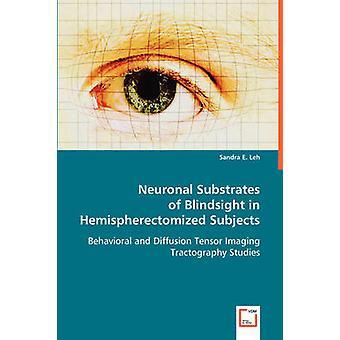 Neuronal Substrates of Blindsight in Hemispherectomized Subjects by Leh & Sandra
