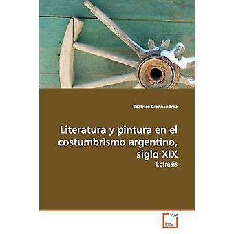 Literatura y pintura en el costumbrismo argentino siglo XIX by Giannandrea & Beatrice