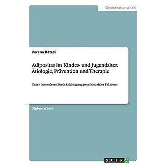 Adipositas im Kindes und Jugendalter. tiologie Prvention und Therapie by Rtzel & Verena