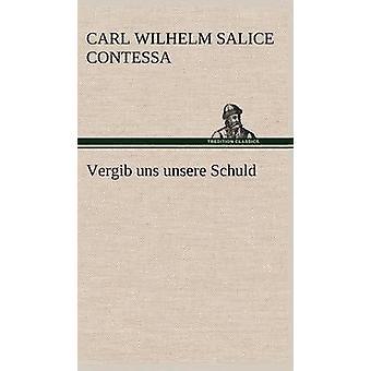 Vergib Uns Unsere Schuld por Contessa & Carl Wilhelm Salice