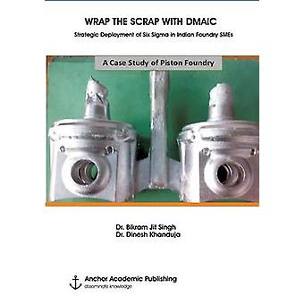 WRAP THE SCRAP WITH DMAIC. Strategic Deployment of Six Sigma in Indian Foundry SMEs by Singh & Dr. Bikram Jit