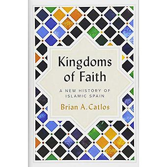 Kingdoms of Faith - A New History of Islamic Spain by Kingdoms of Fait