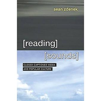 Reading Sounds - Closed-Captioned Media and Popular Culture by Sean Zd