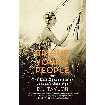 Bright Young People - The Lost Generation of London's Jazz Age by D J