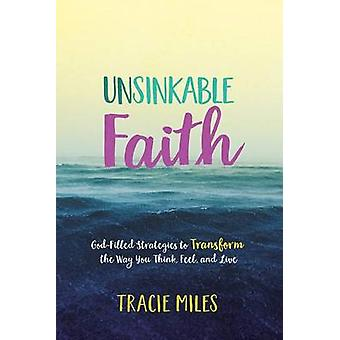 Unsinkable Faith - God-Filled Strategies to Transform the Way You Thin