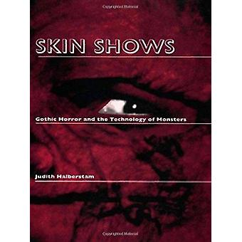 Skin Shows - Gothic Horror and the Technology of Monsters by Halbersta