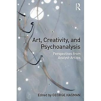 Art - Creativity - and Psychoanalysis - Perspectives from Analyst-Arti