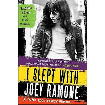 I Slept with Joey Ramone - A Punk Rock Family Memoir by Mickey Leigh -