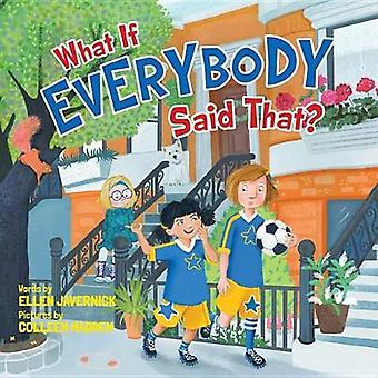 What If Everybody Said That? by What If Everybody Said That? - 978150