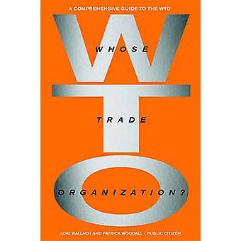 Whose Trade Orginization? - A Comprehensive Guide to the World Trade O