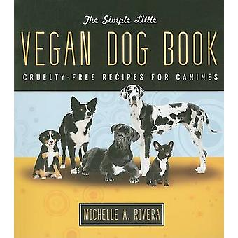 The Simple Little Vegan Dog Book - Cruelty-Free Recipes for Canines by