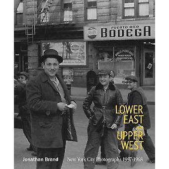 Lower East And Upper West - New York City Photographs 1957-1968 by Jon