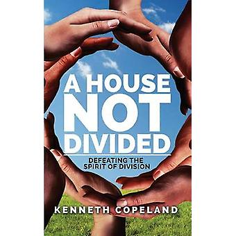 A House Not Divided - Defeating the Spirit of Division by Kenneth Cope