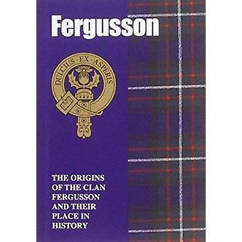 The Fergusson - The Origins of the Clan Fergusson and Their Place in H